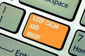 Writing Note Showing Keep Calm And Shop. Business Photo Showcasing Relax Leisure Time Relaxing By Pu poster