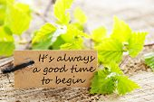 stock photo of saying  - A natural looking Label with the Saying Its Always a Good Time to Begin