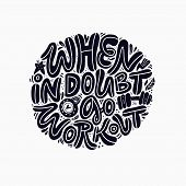 When In Doubt Go Workout Hand Drawn Ink Brush Lettering. Motivational Round Handwritten Quote. Black poster