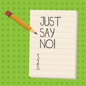 Handwriting Text Just Say No. Concept Meaning Do Not Be Afraid Of Giving Negative Answers To Some Th poster
