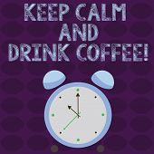 Conceptual Hand Writing Showing Keep Calm And Drink Coffee. Business Photo Text Encourage Demonstrat poster
