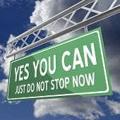 Yes You Can Just Do Not Stop Now Words On Road Sign Green
