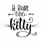 Be Brave Little Kitty Quote. Baby Shower Hand Drawn Calligraphy Style Lettering Phrase. poster