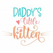 Daddys Little Kitty Quote. Color Baby Shower Hand Drawn Calligraphy Style Lettering Phrase. poster