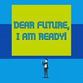 Word Writing Text Dear Future I Am Ready. Business Concept For Confident To Move Ahead Or To Face Th poster