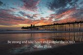"Psalm 27:14 of the bible says ""Be strong and take heart and wait for the Lord"". The Oceanside pier i"