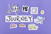 Life is a journey / Inspirational motivational quote phrase design / poster postcard wallpaper stick
