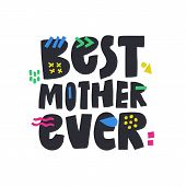 Best Mother Ever Hand Drawn Vector Phrase. Phrase With Color Doodle Symbols Composition. Mom Day, Pa poster