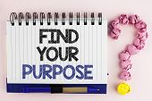 Handwriting Text Find Your Purpose. Concept Meaning Life Goals Career Searching Educate Knowing Poss poster