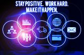 Conceptual Hand Writing Showing Stay Positive Work Hard Make It Happen. Business Photo Showcasing In poster