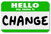 The words Hello My Name is Change on a green namtag sticker, symbolizing an opportunity for changing and adapting to new challenges and need to react to grow and succeed