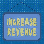 Text Sign Showing Increase Revenue. Conceptual Photo Increase In A Company S Is Sales From One Perio poster