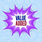 Conceptual Hand Writing Showing Value Added. Business Photo Text The Extra Value Created Over And Ab poster