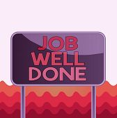 Conceptual Hand Writing Showing Job Well Done. Business Photo Text Well Performed You Did It Cheers  poster
