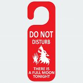 Do not disturb.  Werewolf. Full moon.