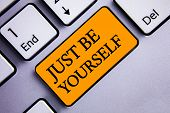 Conceptual Hand Writing Showing Just Be Yourself. Business Photo Text Self Attitude Confidence True  poster