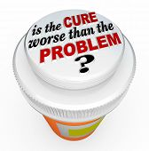 A child-proof medicine bottle top with the words Is the Cure Worse Than the Problem? illustrating th