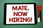 Conceptual Hand Writing Showing Mate, Now Hiring Motivational Call. Business Photo Showcasing Workfo poster