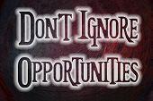 Do Not Ignore Opportunities