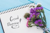 Good Morning Wish Concept. Bouquet Of Statice Limonium Flowers And Notepad With Good Morning Wish. B poster