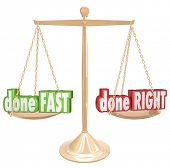 Done Fast versus Right words gold scale balance weigh your options rush job