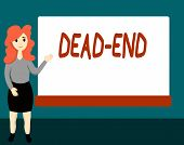 Handwriting Text Dead End. Concept Meaning Reaching Limit Of Road Or Passage From Which No Exit Is P poster