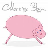 Morning Yoga With A Pig. Pig Isolated On White Background With Shadow. The Text Above The Picture Mo poster