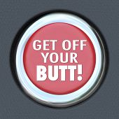 The words Get Off Your Butt on a red round button to illustrate the importance of taking initiative,