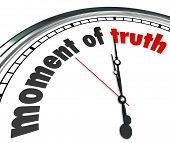 The words Moment of Truth on a clock to illustrate it is time to witness a verdict or outcome to a g