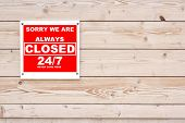 Sorry We Are Always Closed 24/7 Never Come Here Sign