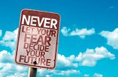 Never Let Your Fear Decide your Future sign with sky background