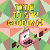 Writing Note Showing Time To Say Goodbye. Business Photo Showcasing Separation Moment Leaving Breaku poster