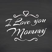 stock photo of i love you mom  - I love you Mommy lettering on chalkboard background - JPG