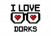 "stock photo of dork  - ""I love dorks  "" with heart and glasses in pixel style - JPG"
