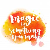 Постер, плакат: Magic is something you make Inspirational quote about life and love Modern calligraphy text hand
