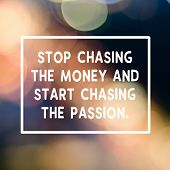 Motivational And Inspirational Business Quotes - Stop Chasing The Money And Start Chasing The Passio poster