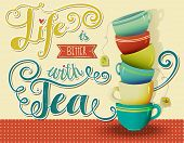 Life is Better with Tea - Inspirational poster with a stack of colorful teacups