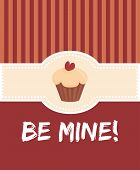 Be mine valentines day vector card with sweet cupcake