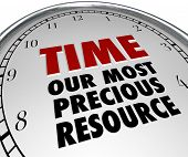 The words Time - Our Most Precious Resource on the white face of a clock, pointing out that time is