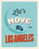 Vintage traveling poster - Let's move to Los Angeles - Vector EPS 10.