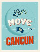 Vintage traveling poster - Let's move to Cancun - Vector EPS 10.