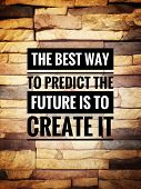 Motivational And Inspirational Quotes - The Best Way To Predict The Future Is To Create It. With Vin poster