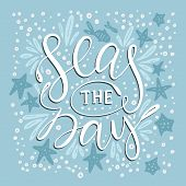 Seas The Day. Handdrawn Vector Lettering Card. Sea Illustration. poster