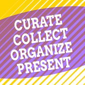 Conceptual Hand Writing Showing Curate Collect Organize Present. Business Photo Showcasing Pulling O poster