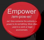 Empower Definition Button Showing Authority Or Power Given To Do Something