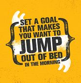 Set A Goal That Makes You Want To Jump Out Of Bed In The Morning. Inspiring Creative Motivation Quot poster