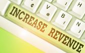 Word Writing Text Increase Revenue. Business Concept For Increase In A Company S Is Sales From One P poster