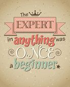 picture of slogan  - The expert in anything was once a beginner - JPG
