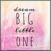 Inspirational Typographic Quote - Dream big little one