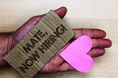 Conceptual Hand Writing Showing Mate, Now Hiring Motivational Call. Business Photo Text Workforce Wa poster